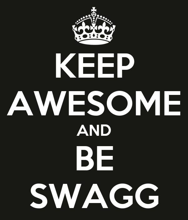 KEEP AWESOME AND BE SWAGG