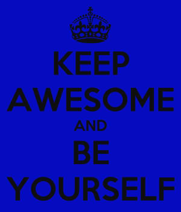 KEEP AWESOME AND BE YOURSELF