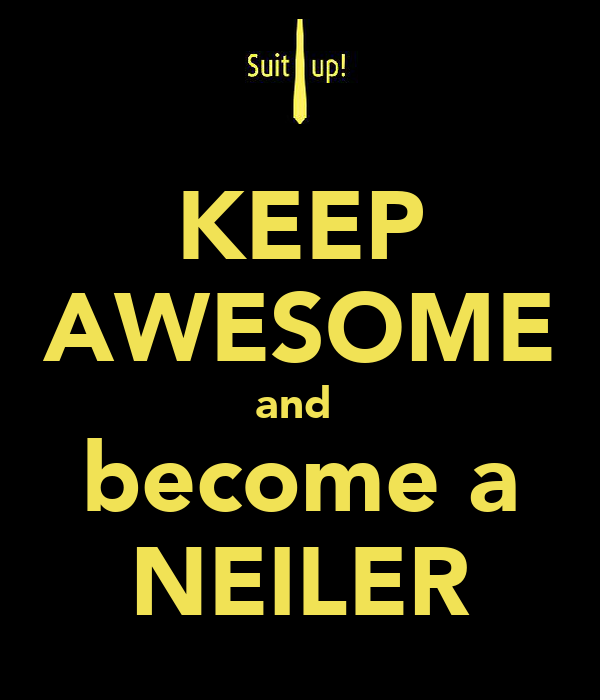 KEEP AWESOME and  become a NEILER
