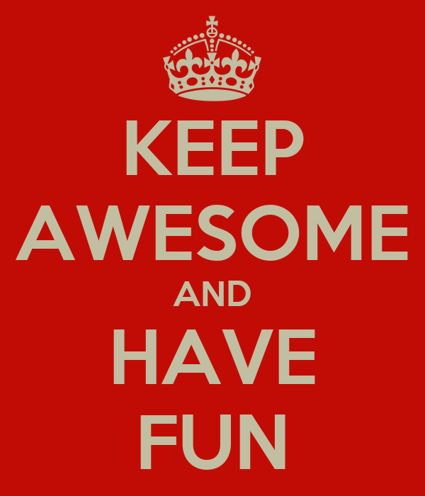 KEEP AWESOME AND HAVE FUN