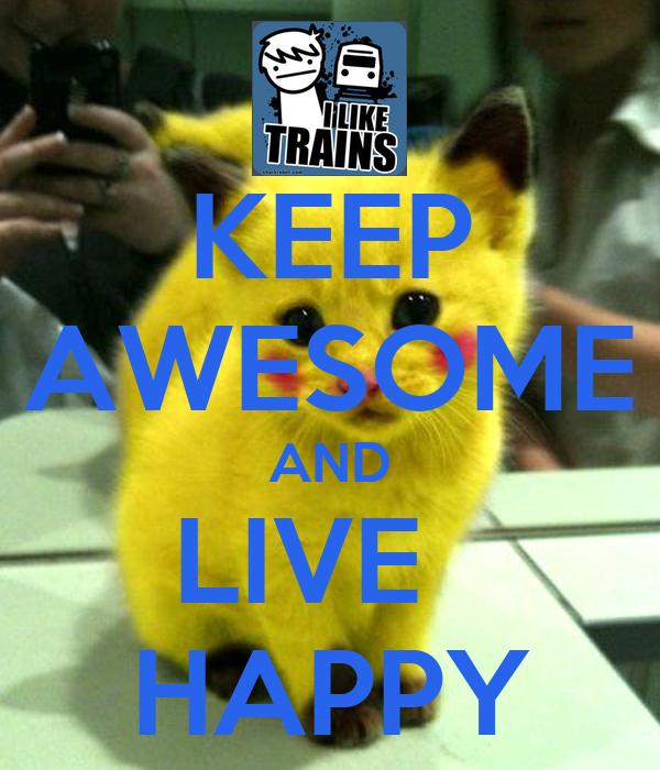 KEEP AWESOME AND LIVE   HAPPY