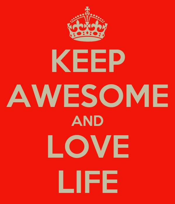 KEEP AWESOME AND LOVE LIFE