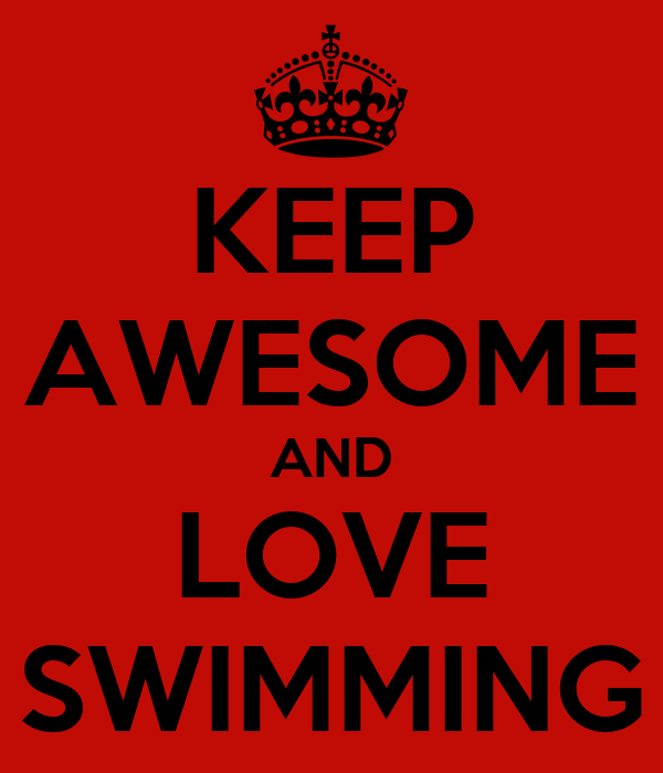 KEEP AWESOME AND LOVE SWIMMING