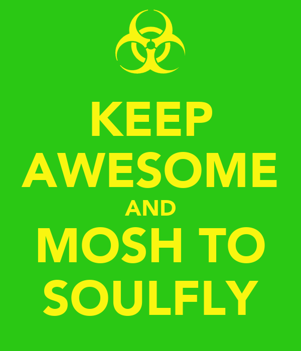 KEEP AWESOME AND MOSH TO SOULFLY