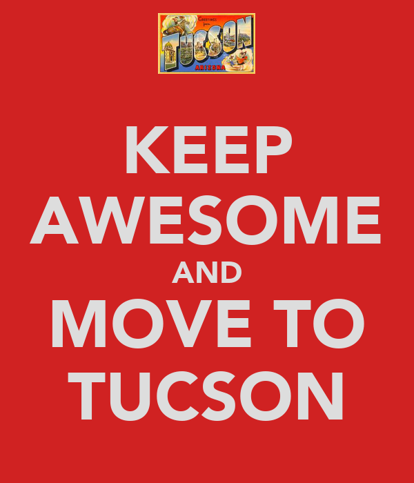 KEEP AWESOME AND MOVE TO TUCSON