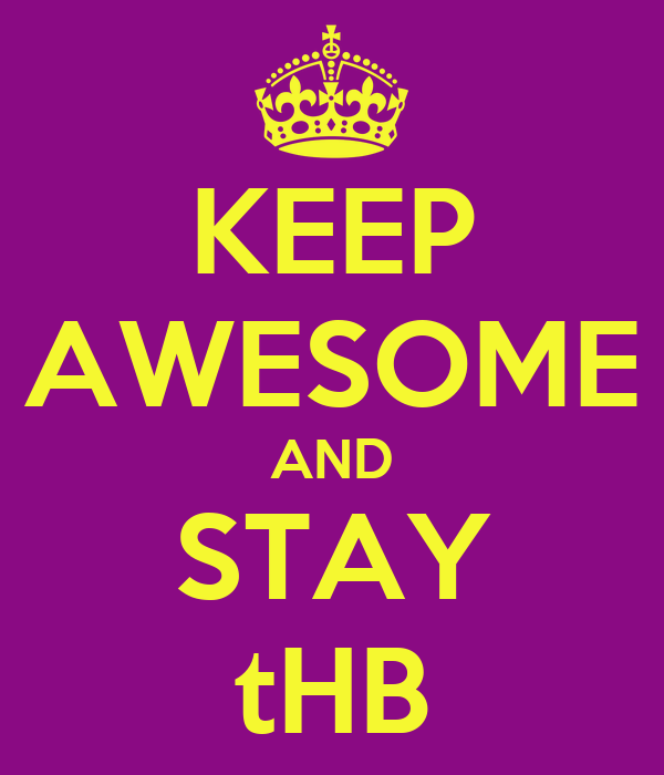 KEEP AWESOME AND STAY tHB