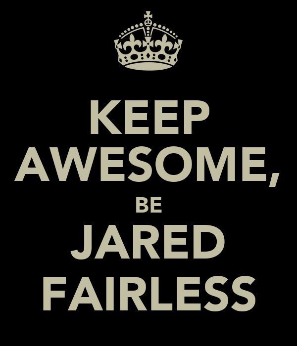 KEEP AWESOME, BE JARED FAIRLESS
