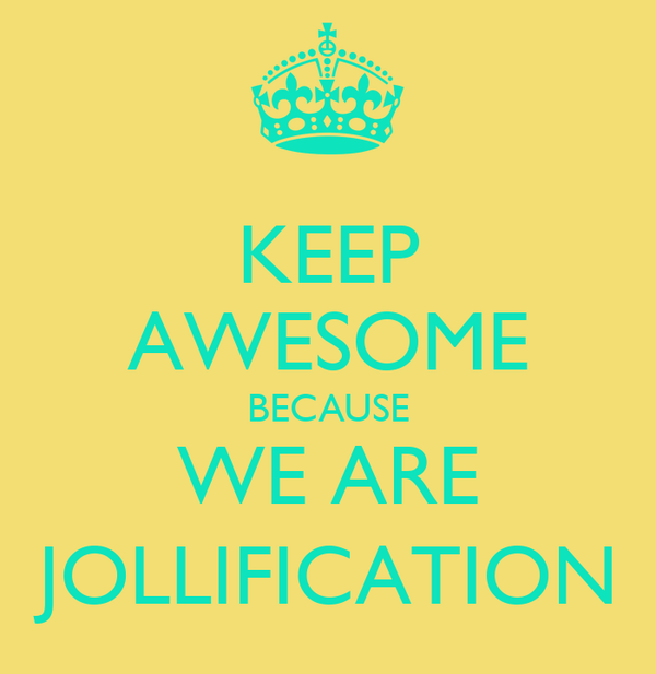KEEP AWESOME BECAUSE WE ARE  JOLLIFICATION