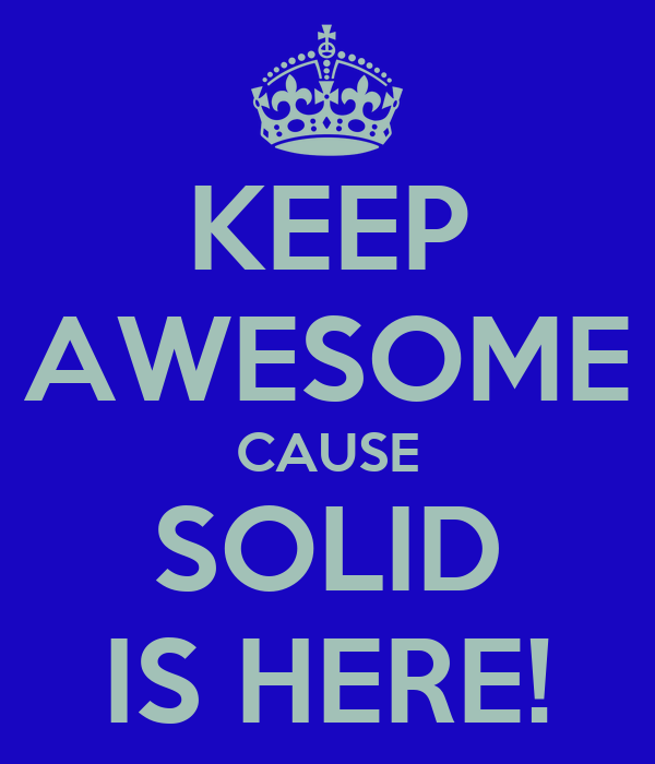 KEEP AWESOME CAUSE SOLID IS HERE!