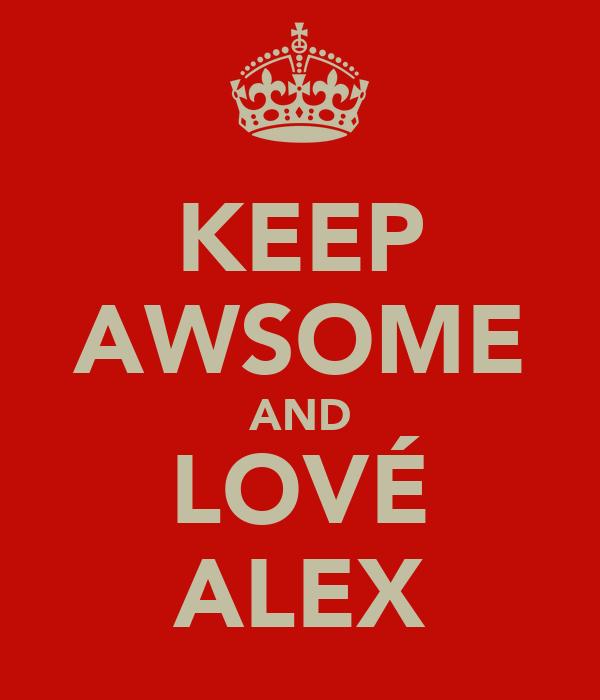 KEEP AWSOME AND LOVÉ ALEX