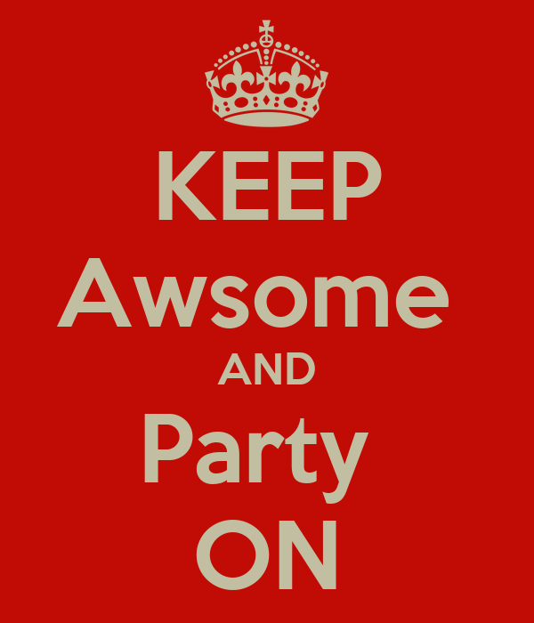 KEEP Awsome  AND Party  ON