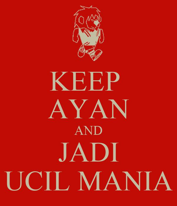 KEEP  AYAN AND JADI UCIL MANIA