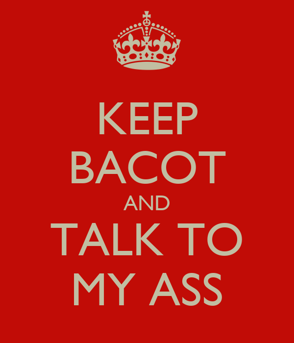 KEEP BACOT AND TALK TO MY ASS