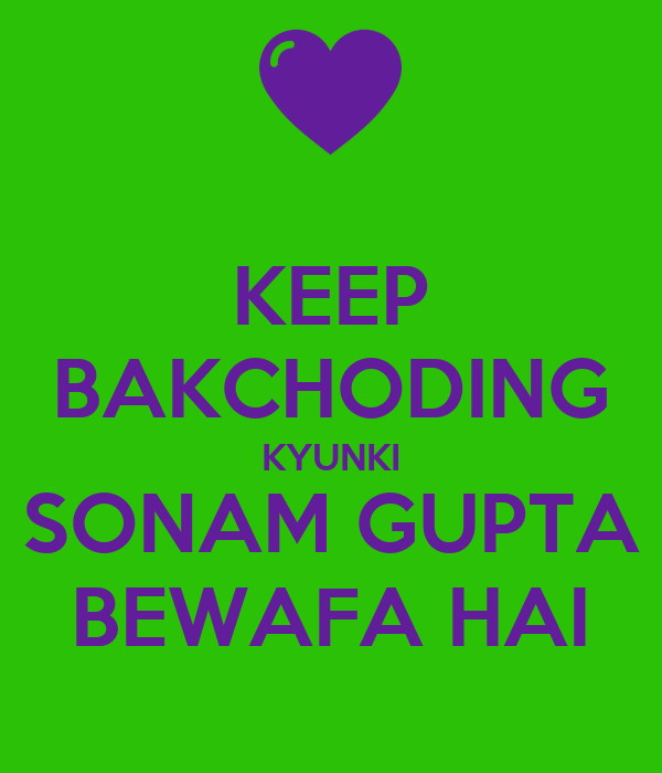 KEEP BAKCHODING KYUNKI SONAM GUPTA BEWAFA HAI
