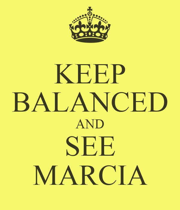 KEEP BALANCED AND SEE MARCIA