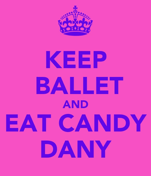KEEP  BALLET AND EAT CANDY DANY