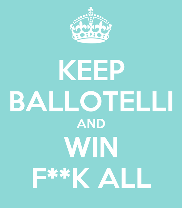 KEEP BALLOTELLI AND WIN F**K ALL