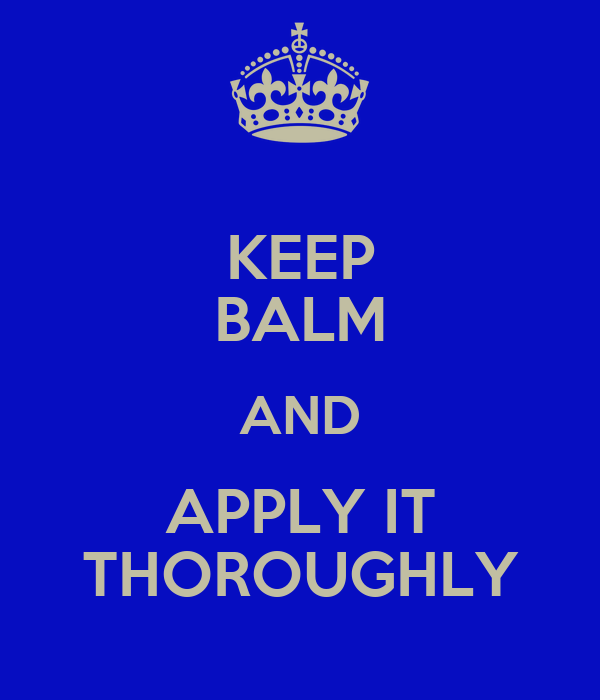 KEEP BALM AND APPLY IT THOROUGHLY