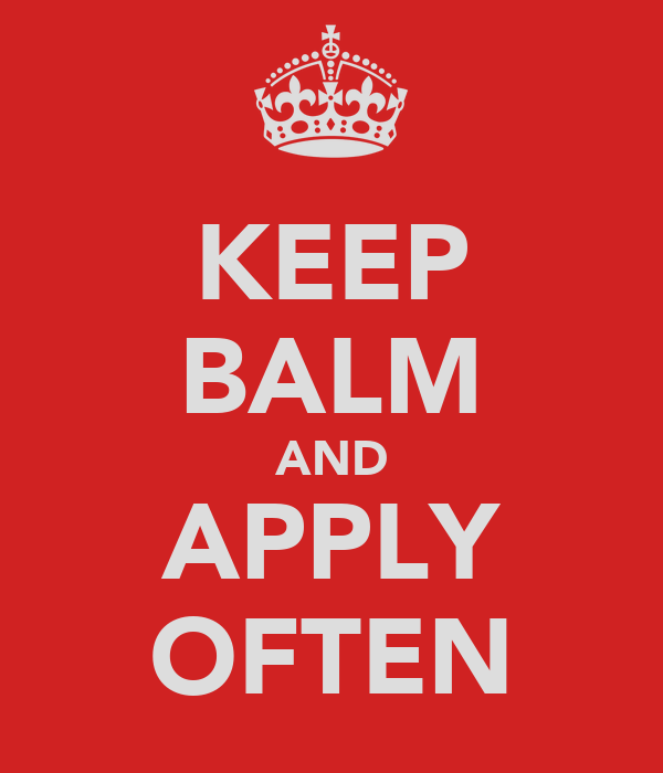 KEEP BALM AND APPLY OFTEN