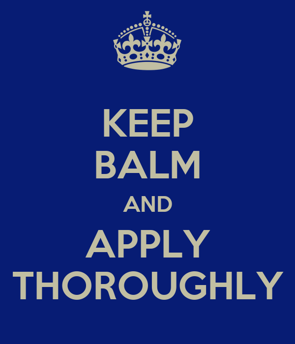 KEEP BALM AND APPLY THOROUGHLY