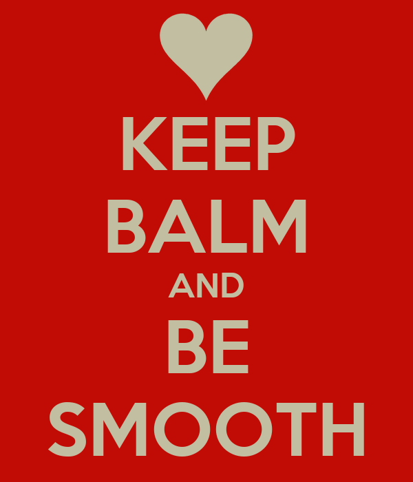 KEEP BALM AND BE SMOOTH