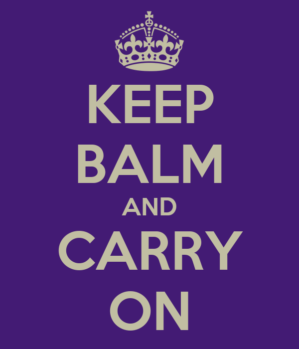 KEEP BALM AND CARRY ON