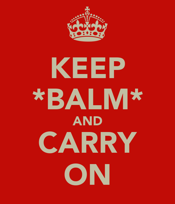 KEEP *BALM* AND CARRY ON