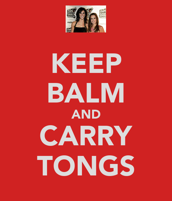 KEEP BALM AND CARRY TONGS