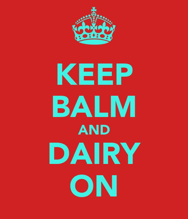 KEEP BALM AND DAIRY ON