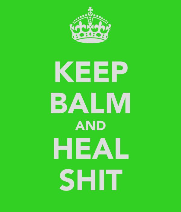 KEEP BALM AND HEAL SHIT