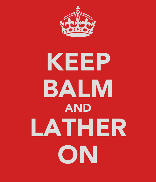 KEEP BALM AND LATHER ON