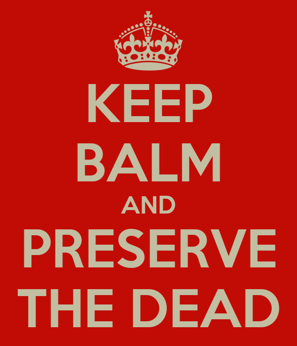 KEEP BALM AND PRESERVE THE DEAD