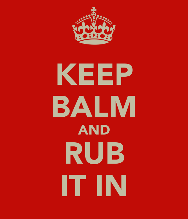 KEEP BALM AND RUB IT IN