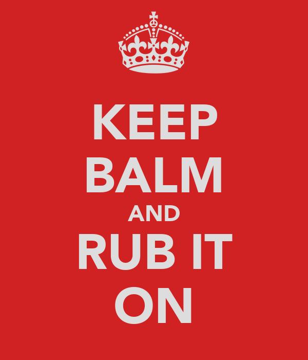 KEEP BALM AND RUB IT ON