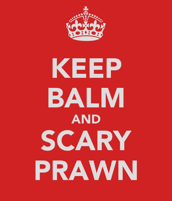 KEEP BALM AND SCARY PRAWN
