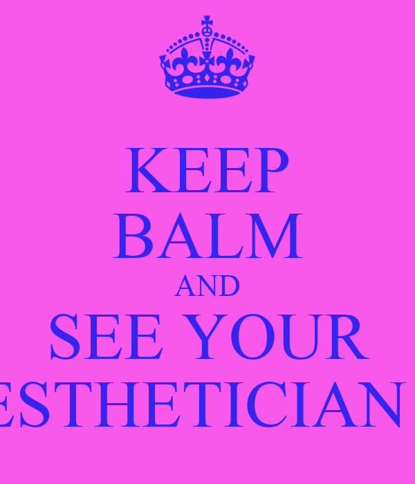 KEEP BALM AND SEE YOUR ESTHETICIAN