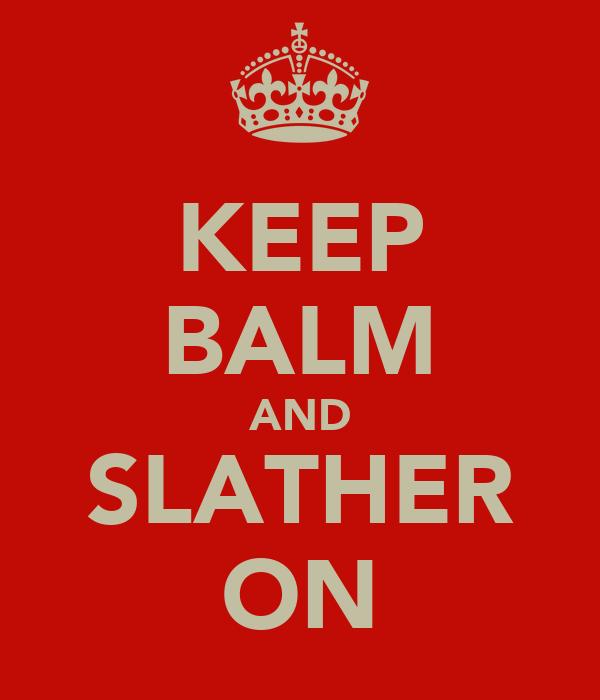 KEEP BALM AND SLATHER ON
