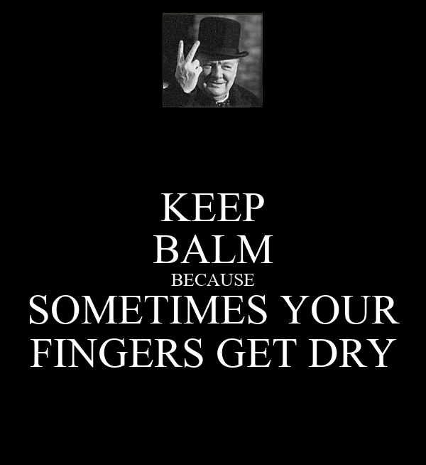 KEEP BALM BECAUSE SOMETIMES YOUR FINGERS GET DRY