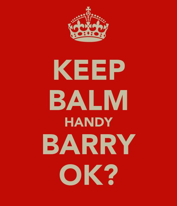 KEEP BALM HANDY BARRY OK?