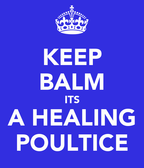 KEEP BALM ITS A HEALING POULTICE