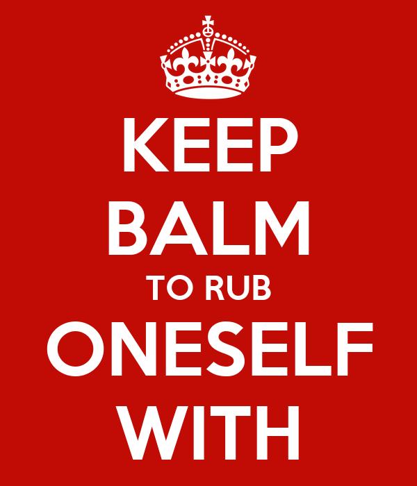 KEEP BALM TO RUB ONESELF WITH