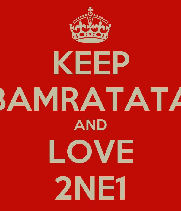 KEEP BAMRATATA AND LOVE 2NE1