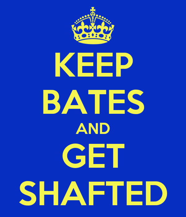KEEP BATES AND GET SHAFTED