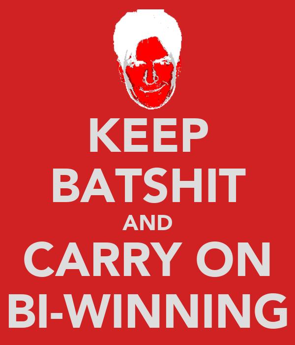 KEEP BATSHIT AND CARRY ON BI-WINNING