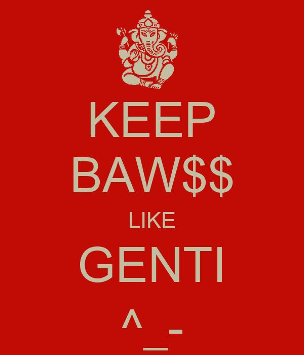 KEEP BAW$$ LIKE GENTI ^_-