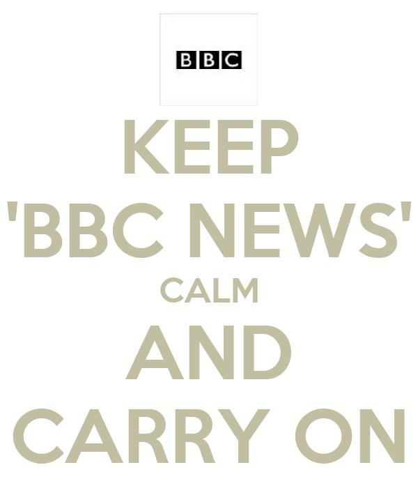 KEEP 'BBC NEWS' CALM AND CARRY ON