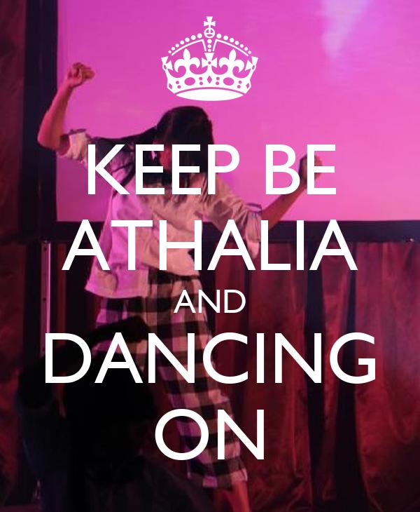 KEEP BE ATHALIA AND DANCING ON