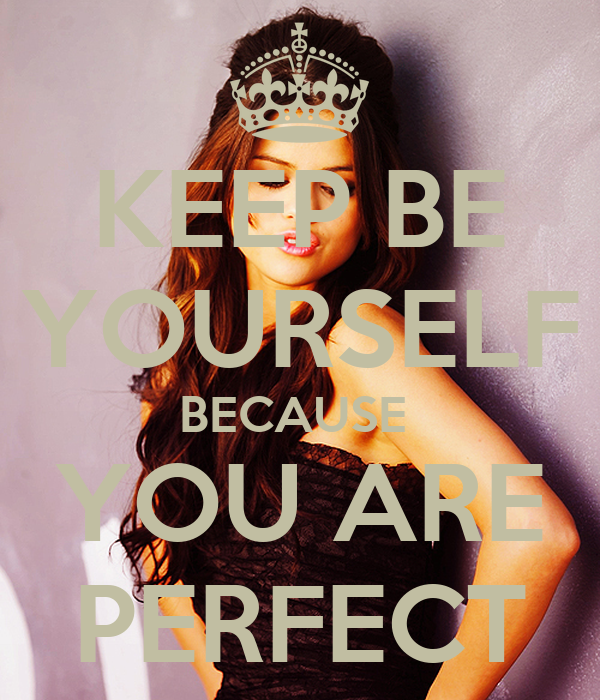 KEEP BE YOURSELF BECAUSE  YOU ARE PERFECT