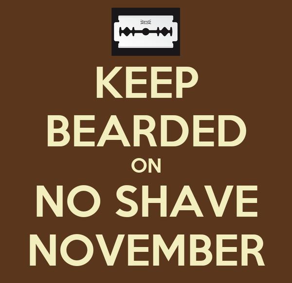 KEEP BEARDED ON NO SHAVE NOVEMBER