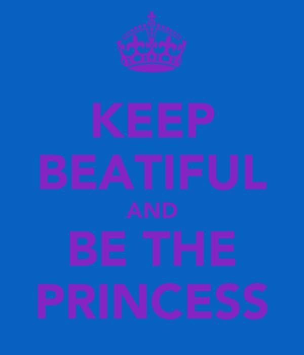 KEEP BEATIFUL AND BE THE PRINCESS